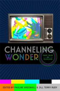 Channeling Wonder: Fairy Tales and Television, edited by Pauline Greenhill & Jill Terry Rudy